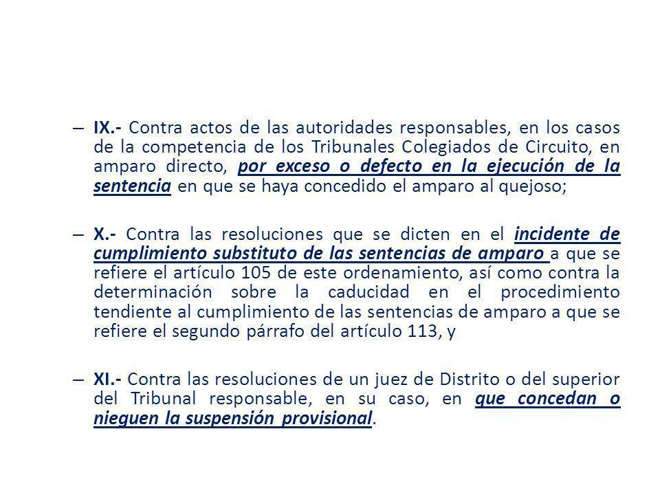 – IX.- Contra actos de las autoridades responsables, en los casos de la competencia de los Tribunales Colegiados de Circuito, en amparo directo, por e