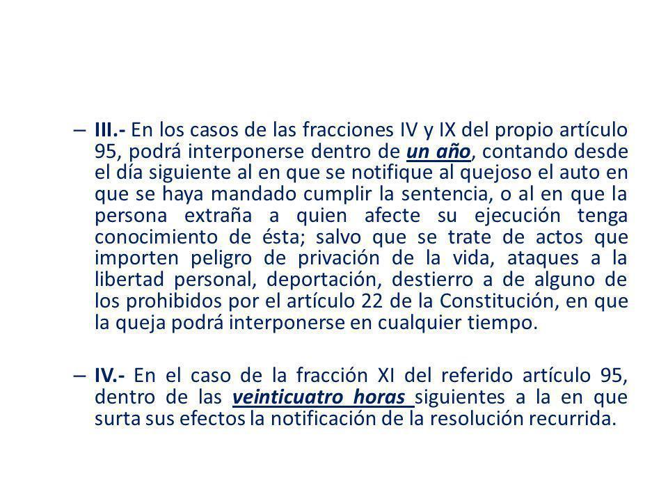 – III.- En los casos de las fracciones IV y IX del propio artículo 95, podrá interponerse dentro de un año, contando desde el día siguiente al en que