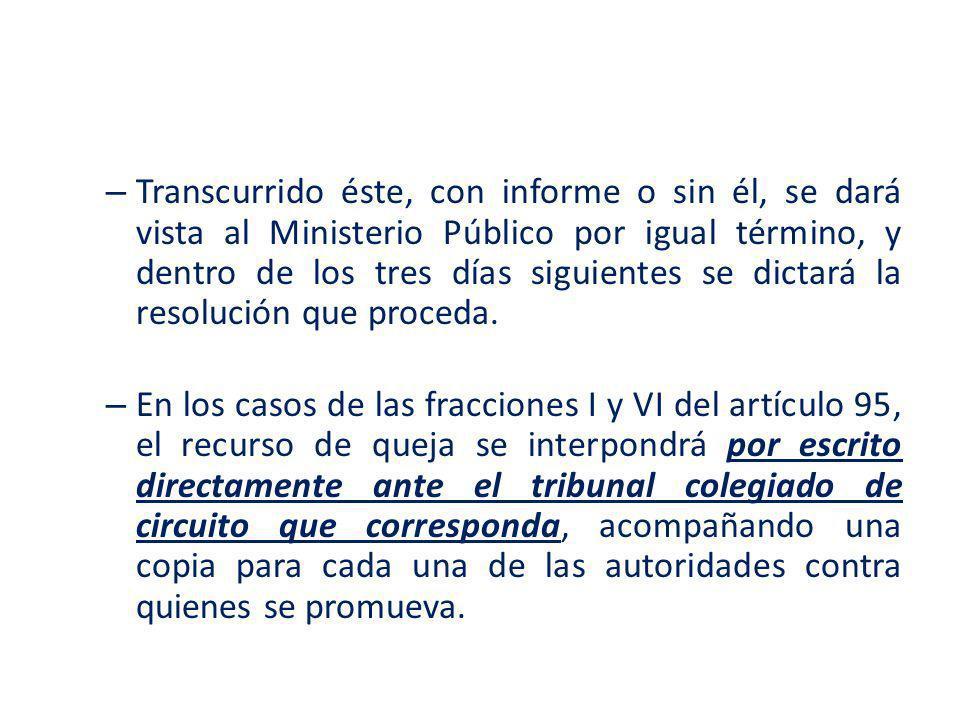 – Transcurrido éste, con informe o sin él, se dará vista al Ministerio Público por igual término, y dentro de los tres días siguientes se dictará la r