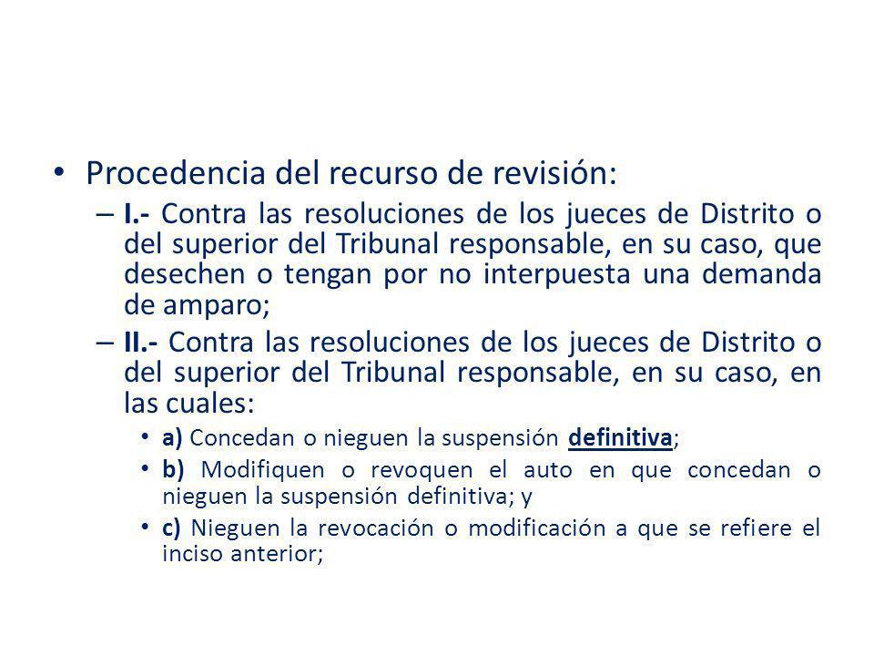 Procedencia del recurso de revisión: – I.- Contra las resoluciones de los jueces de Distrito o del superior del Tribunal responsable, en su caso, que