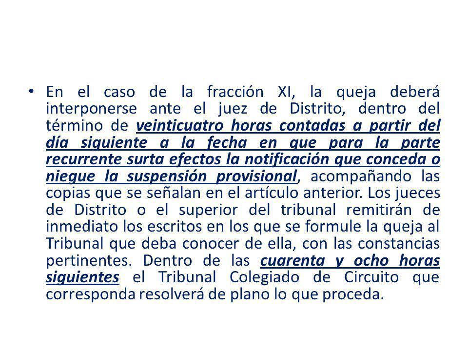 En el caso de la fracción XI, la queja deberá interponerse ante el juez de Distrito, dentro del término de veinticuatro horas contadas a partir del dí