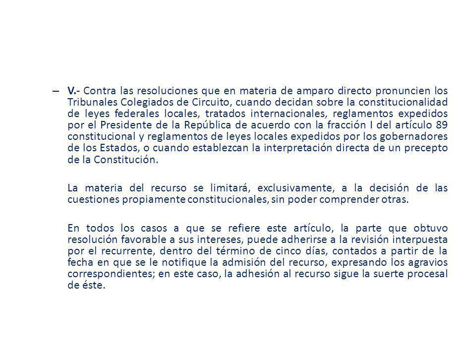– V.- Contra las resoluciones que en materia de amparo directo pronuncien los Tribunales Colegiados de Circuito, cuando decidan sobre la constituciona