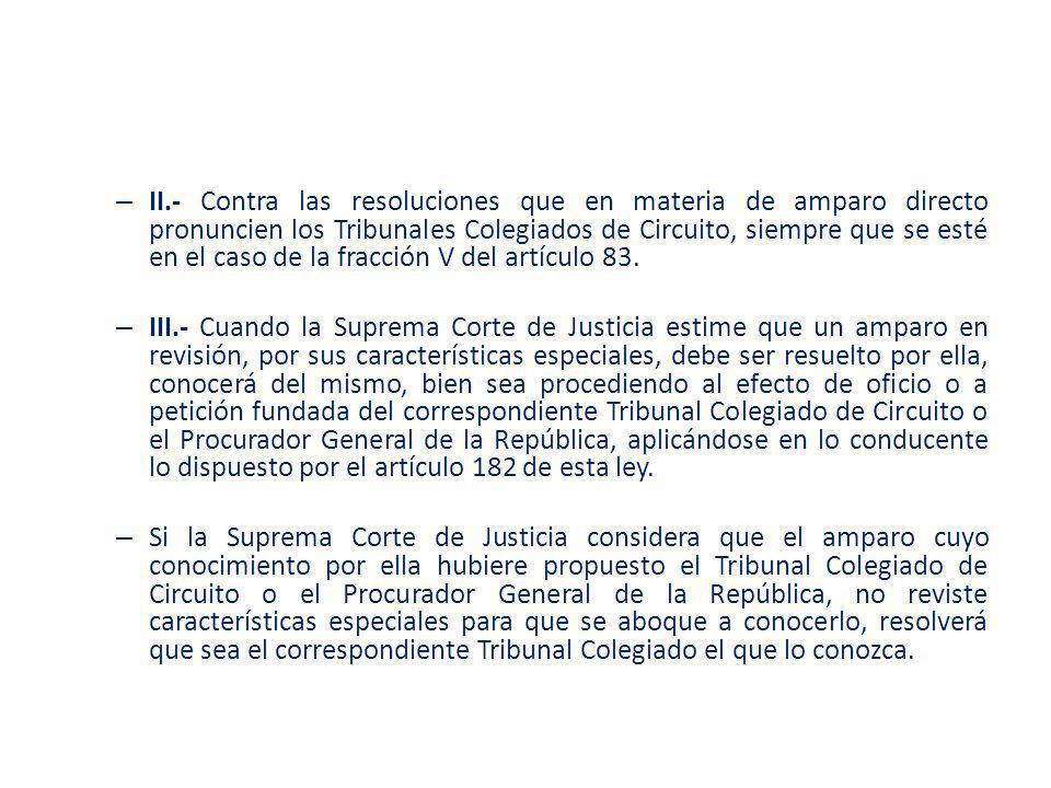 – II.- Contra las resoluciones que en materia de amparo directo pronuncien los Tribunales Colegiados de Circuito, siempre que se esté en el caso de la
