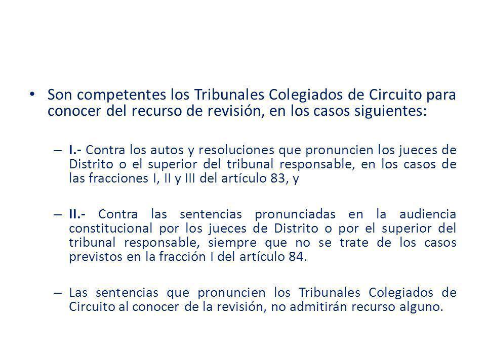 Son competentes los Tribunales Colegiados de Circuito para conocer del recurso de revisión, en los casos siguientes: – I.- Contra los autos y resoluci