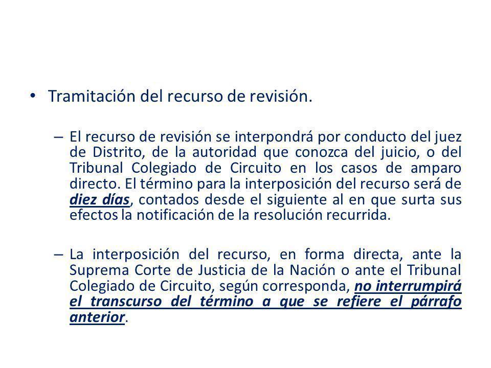 Tramitación del recurso de revisión. – El recurso de revisión se interpondrá por conducto del juez de Distrito, de la autoridad que conozca del juicio