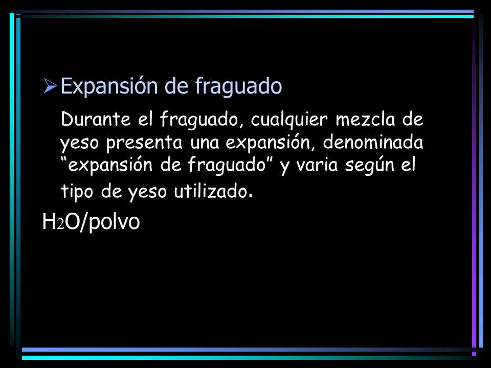 Expansión de fraguado Durante el fraguado, cualquier mezcla de yeso presenta una expansión, denominada expansión de fraguado y varia según el tipo de