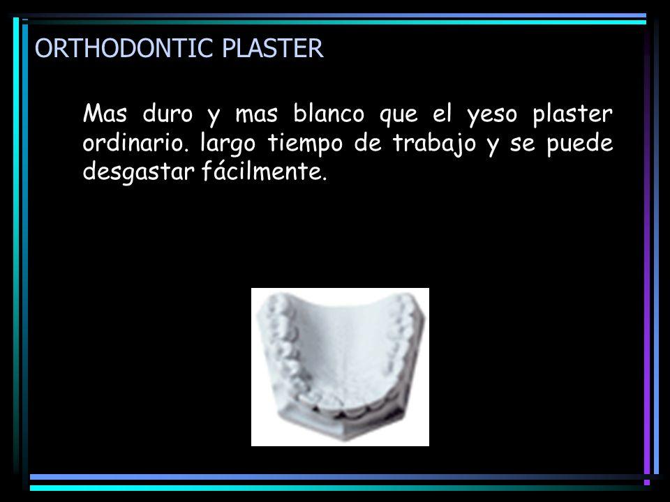 ORTHODONTIC PLASTER Mas duro y mas blanco que el yeso plaster ordinario. largo tiempo de trabajo y se puede desgastar fácilmente.