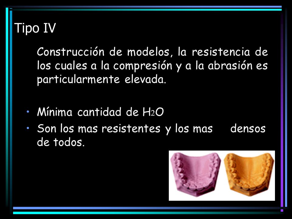 Tipo IV Construcción de modelos, la resistencia de los cuales a la compresión y a la abrasión es particularmente elevada. Mínima cantidad de H O Son l