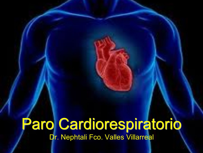 Paro Cardiorespiratorio Dr. Nephtali Fco. Valles Villarreal