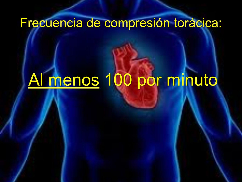 Frecuencia de compresión torácica: Al menos 100 por minuto