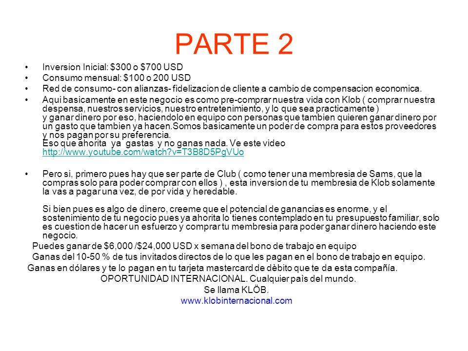 PARTE 2 Inversion Inicial: $300 o $700 USD Consumo mensual: $100 o 200 USD Red de consumo- con alianzas- fidelizacion de cliente a cambio de compensac