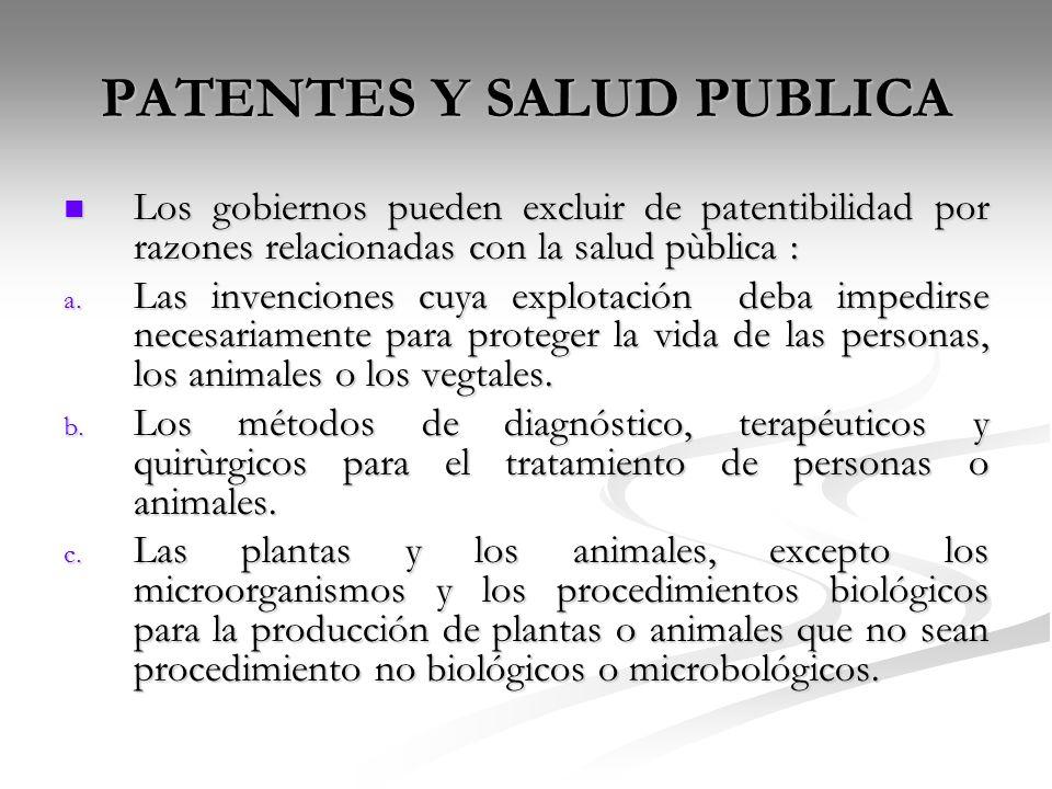 PATENTES Y SALUD PUBLICA Los gobiernos pueden excluir de patentibilidad por razones relacionadas con la salud pùblica : Los gobiernos pueden excluir d