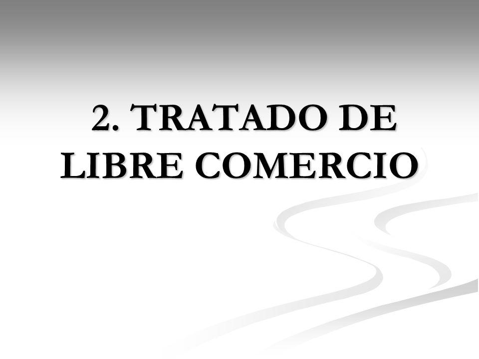 2. TRATADO DE LIBRE COMERCIO 2. TRATADO DE LIBRE COMERCIO