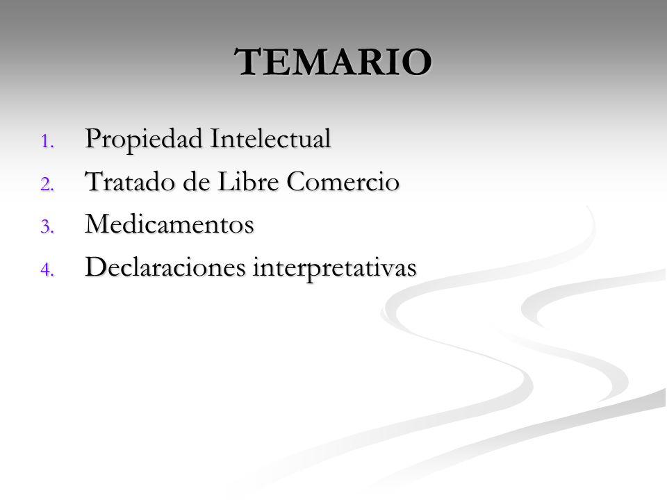 TEMARIO 1. Propiedad Intelectual 2. Tratado de Libre Comercio 3. Medicamentos 4. Declaraciones interpretativas