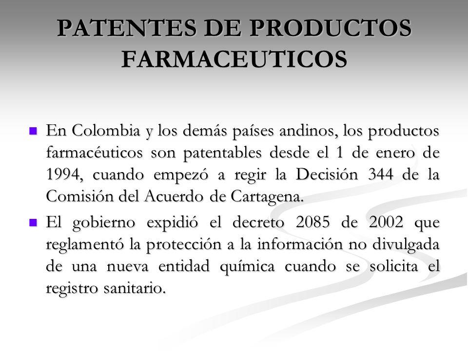 PATENTES DE PRODUCTOS FARMACEUTICOS En Colombia y los demás países andinos, los productos farmacéuticos son patentables desde el 1 de enero de 1994, c