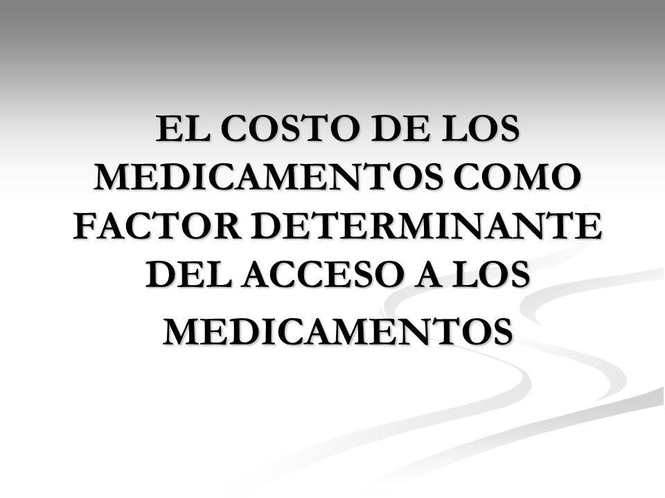 EL COSTO DE LOS MEDICAMENTOS COMO FACTOR DETERMINANTE DEL ACCESO A LOS MEDICAMENTOS