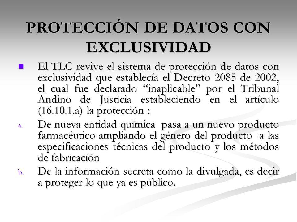 PROTECCIÓN DE DATOS CON EXCLUSIVIDAD El TLC revive el sistema de protección de datos con exclusividad que establecía el Decreto 2085 de 2002, el cual