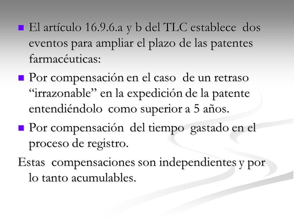 El artículo 16.9.6.a y b del TLC establece dos eventos para ampliar el plazo de las patentes farmacéuticas: El artículo 16.9.6.a y b del TLC establece