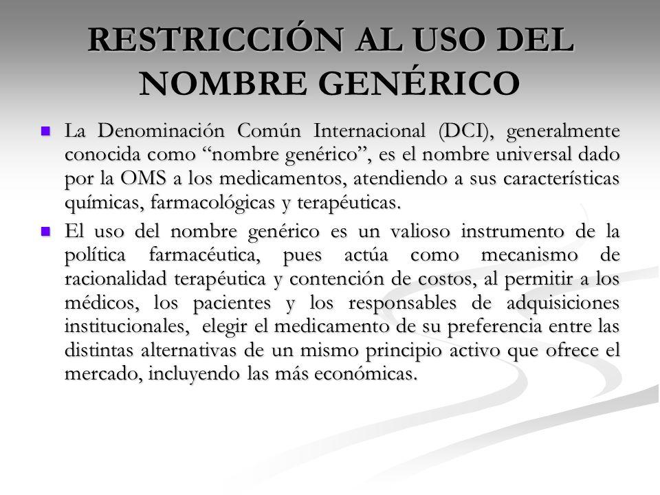 RESTRICCIÓN AL USO DEL NOMBRE GENÉRICO La Denominación Común Internacional (DCI), generalmente conocida como nombre genérico, es el nombre universal d