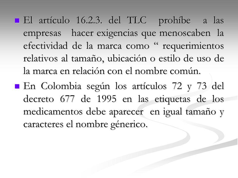 El artículo 16.2.3. del TLC prohíbe a las empresas hacer exigencias que menoscaben la efectividad de la marca como requerimientos relativos al tamaño,