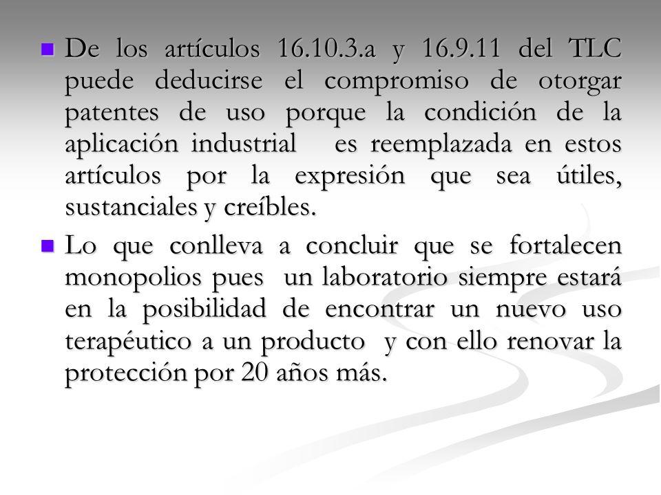 De los artículos 16.10.3.a y 16.9.11 del TLC puede deducirse el compromiso de otorgar patentes de uso porque la condición de la aplicación industrial