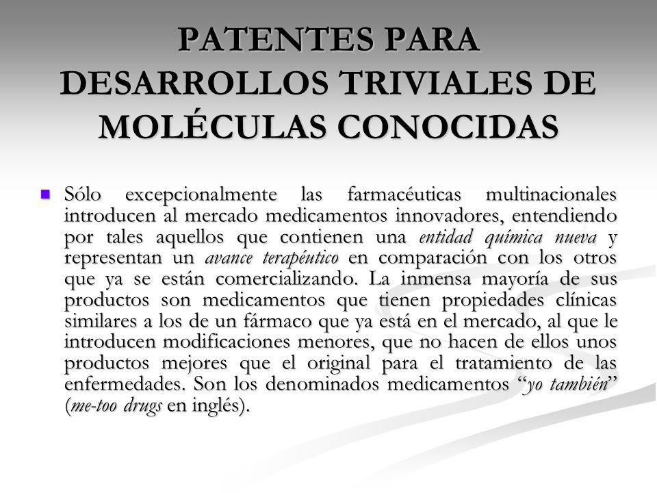 PATENTES PARA DESARROLLOS TRIVIALES DE MOLÉCULAS CONOCIDAS Sólo excepcionalmente las farmacéuticas multinacionales introducen al mercado medicamentos