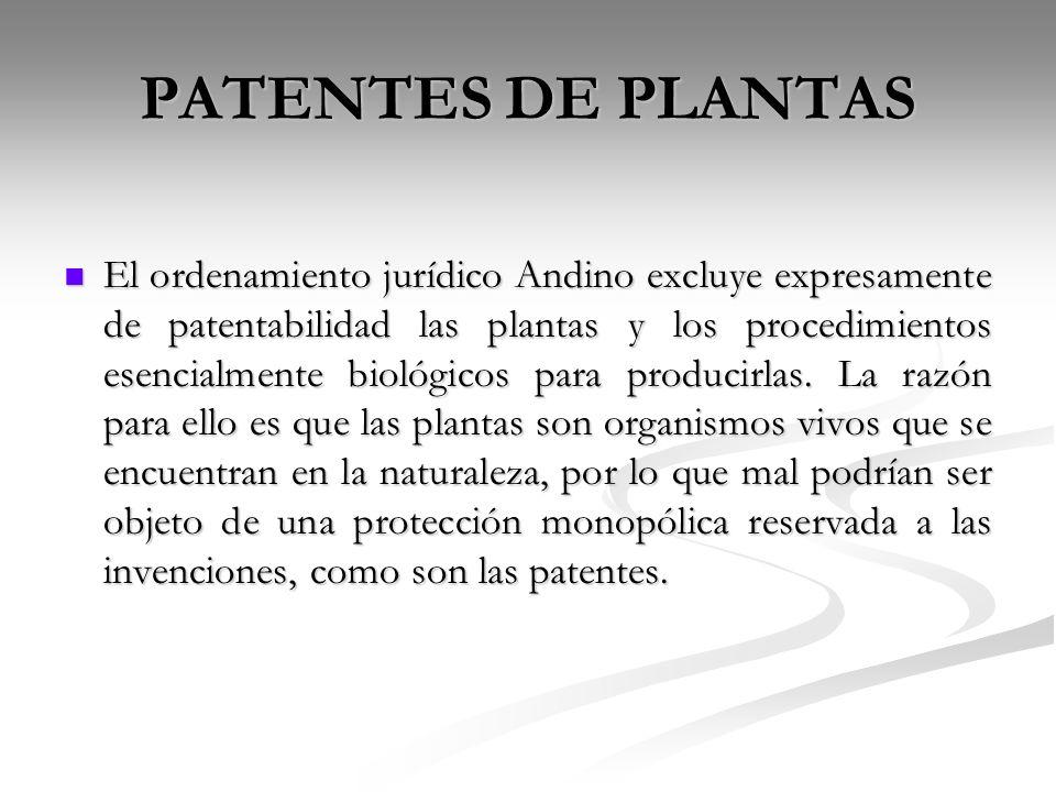PATENTES DE PLANTAS El ordenamiento jurídico Andino excluye expresamente de patentabilidad las plantas y los procedimientos esencialmente biológicos p