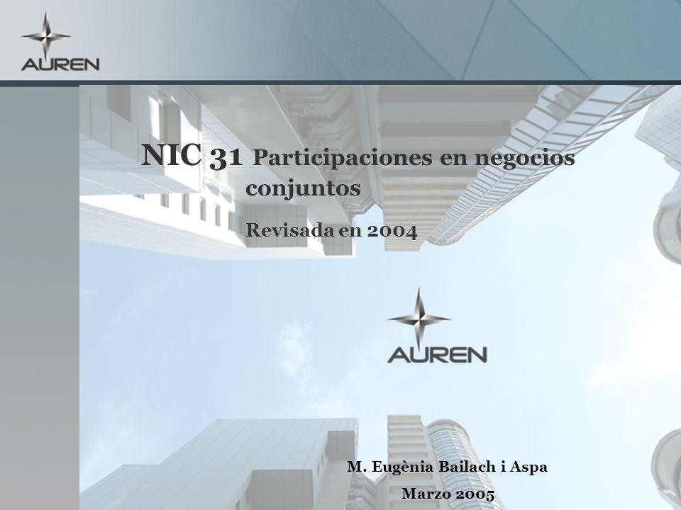 NIC 31 Participaciones en negocios conjuntos Revisada en 2004 M. Eugènia Bailach i Aspa Marzo 2005