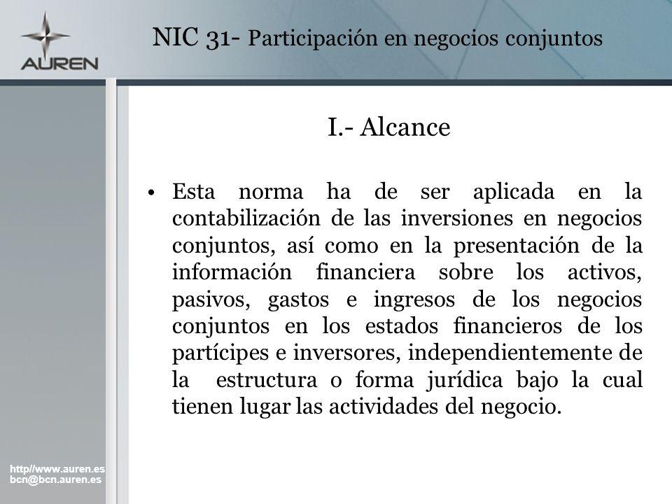 http//www.auren.es bcn@bcn.auren.es NIC 31- Participación en negocios conjuntos I.- Alcance Esta norma ha de ser aplicada en la contabilización de las