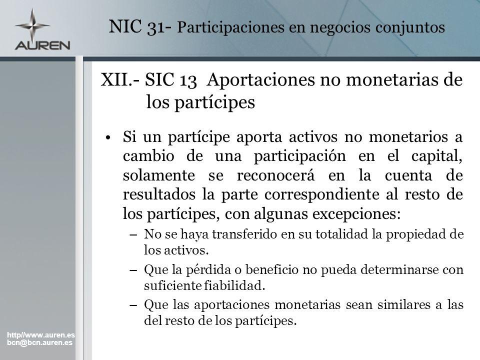 http//www.auren.es bcn@bcn.auren.es NIC 31- Participaciones en negocios conjuntos XII.- SIC 13 Aportaciones no monetarias de los partícipes Si un part