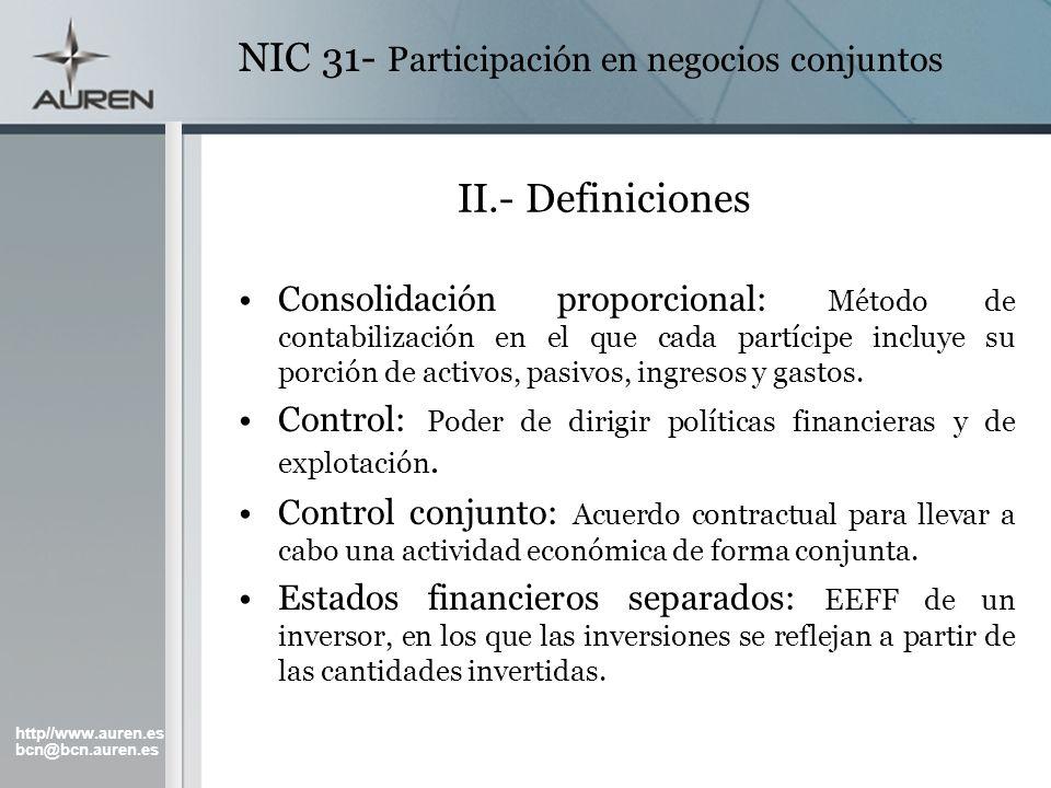 http//www.auren.es bcn@bcn.auren.es NIC 31- Participación en negocios conjuntos II.- Definiciones Consolidación proporcional: Método de contabilizació