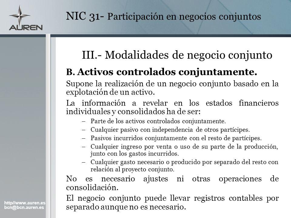 http//www.auren.es bcn@bcn.auren.es NIC 31- Participación en negocios conjuntos III.- Modalidades de negocio conjunto B. Activos controlados conjuntam