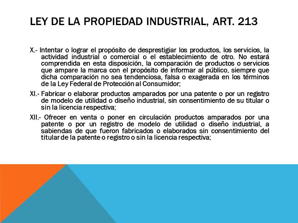 LEY DE LA PROPIEDAD INDUSTRIAL, ART. 213 X.- Intentar o lograr el propósito de desprestigiar los productos, los servicios, la actividad industrial o c