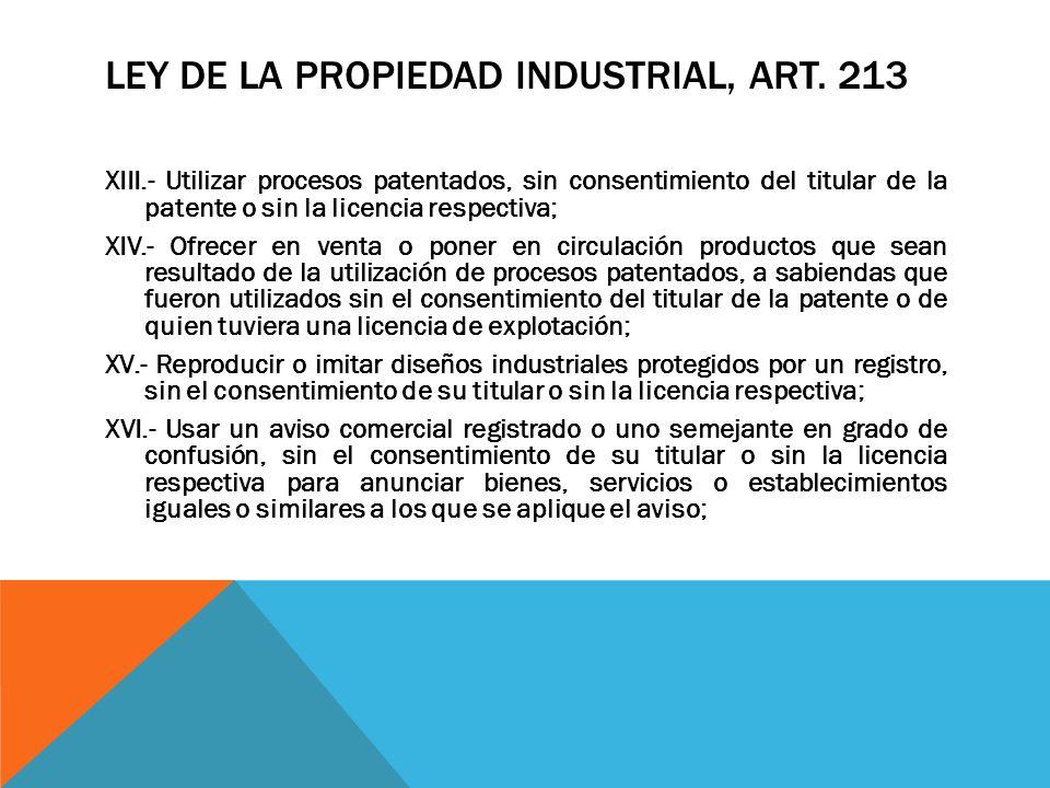 LEY DE LA PROPIEDAD INDUSTRIAL, ART. 213 XIII.- Utilizar procesos patentados, sin consentimiento del titular de la patente o sin la licencia respectiv