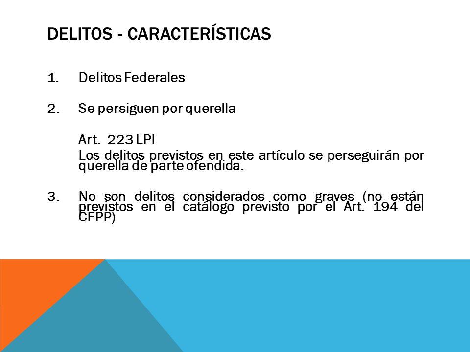 DELITOS - CARACTERÍSTICAS 1.Delitos Federales 2.Se persiguen por querella Art. 223 LPI Los delitos previstos en este artículo se perseguirán por quere