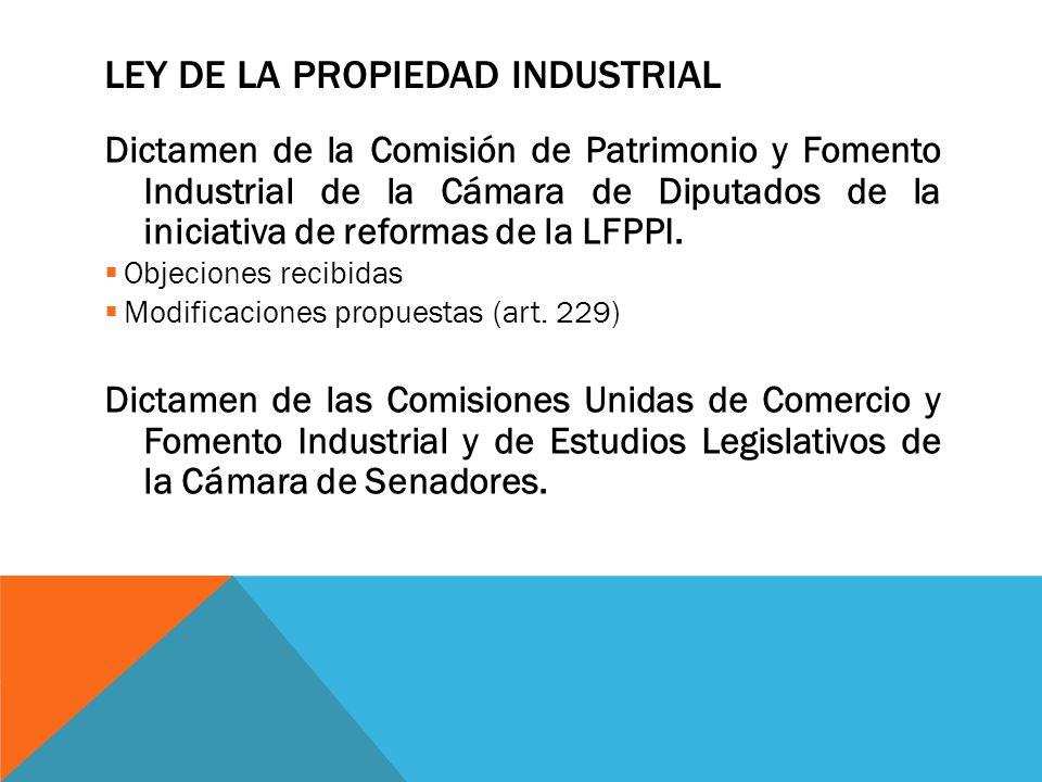 LEY DE LA PROPIEDAD INDUSTRIAL Dictamen de la Comisión de Patrimonio y Fomento Industrial de la Cámara de Diputados de la iniciativa de reformas de la