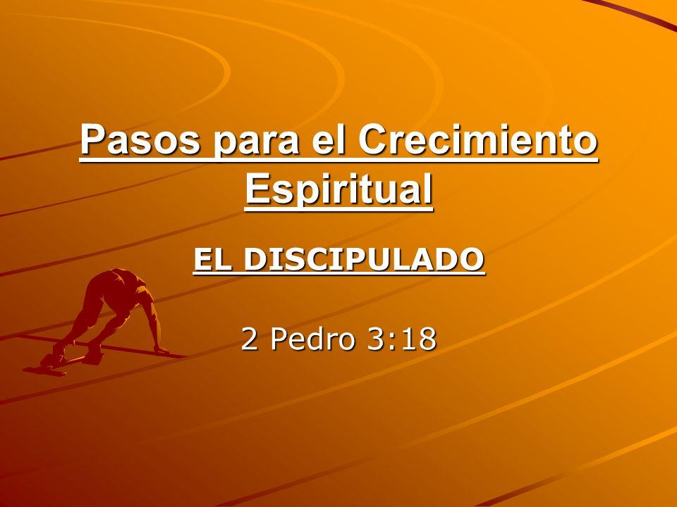 Pasos para el Crecimiento Espiritual EL DISCIPULADO 2 Pedro 3:18