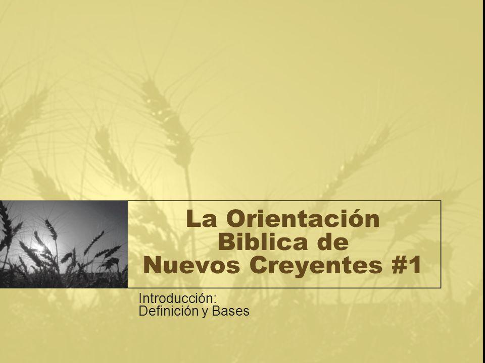 La Orientación Biblica de Nuevos Creyentes #1 Introducción: Definición y Bases