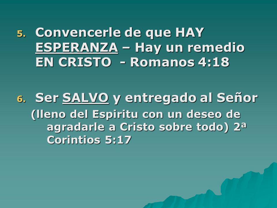 5.Convencerle de que HAY ESPERANZA – Hay un remedio EN CRISTO - Romanos 4:18 6.