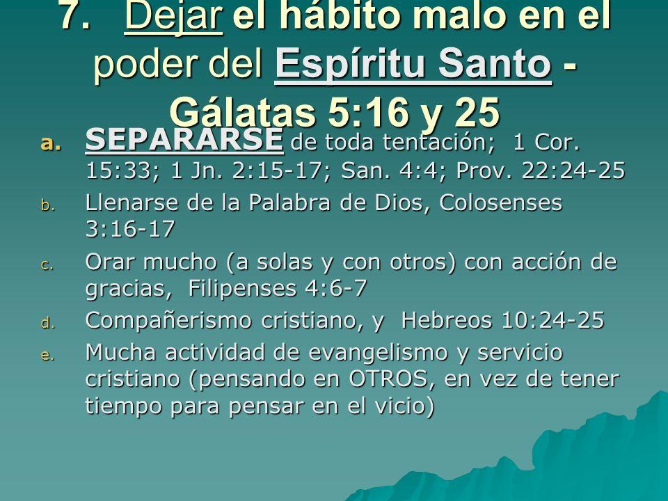 7.Dejar el hábito malo en el poder del Espíritu Santo - Gálatas 5:16 y 25 a.