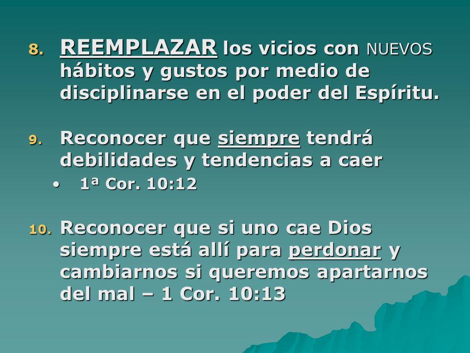 7.Dejar el hábito malo en el poder del Espíritu Santo - Gálatas 5:16 y 25 a. SEPARARSE de toda tentación; 1 Cor. 15:33; 1 Jn. 2:15-17; San. 4:4; Prov.