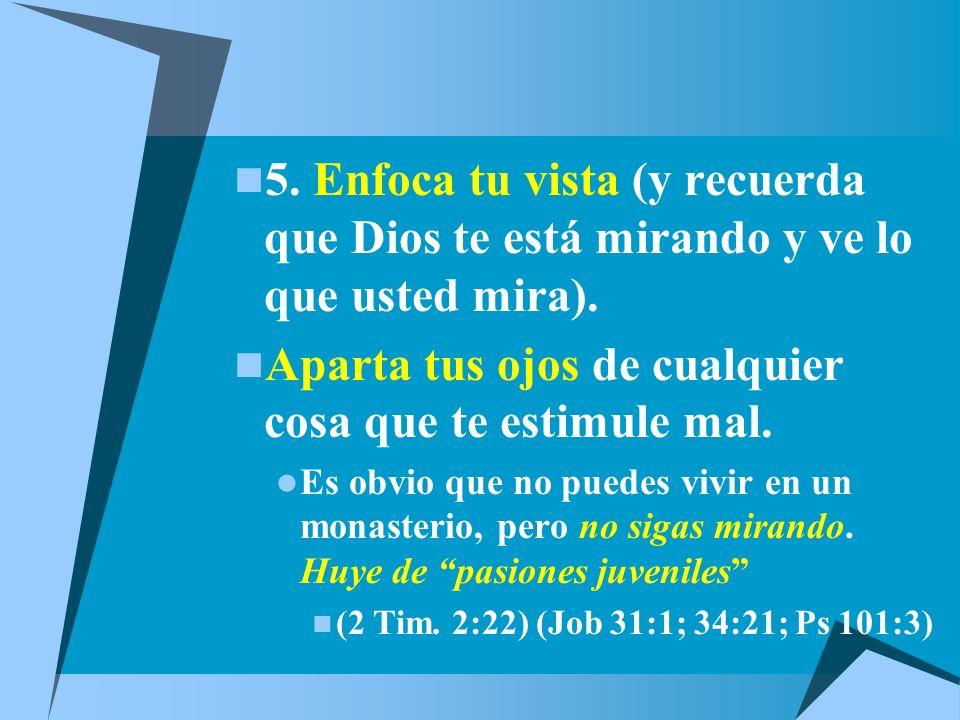 5.Enfoca tu vista (y recuerda que Dios te está mirando y ve lo que usted mira).