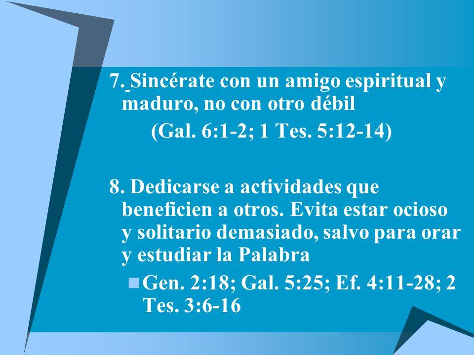 7.Sincérate con un amigo espiritual y maduro, no con otro débil (Gal.