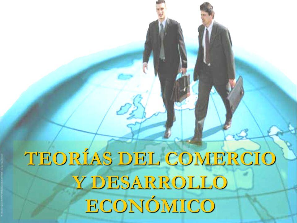 TEORÍAS DEL COMERCIO Y DESARROLLO ECONÓMICO