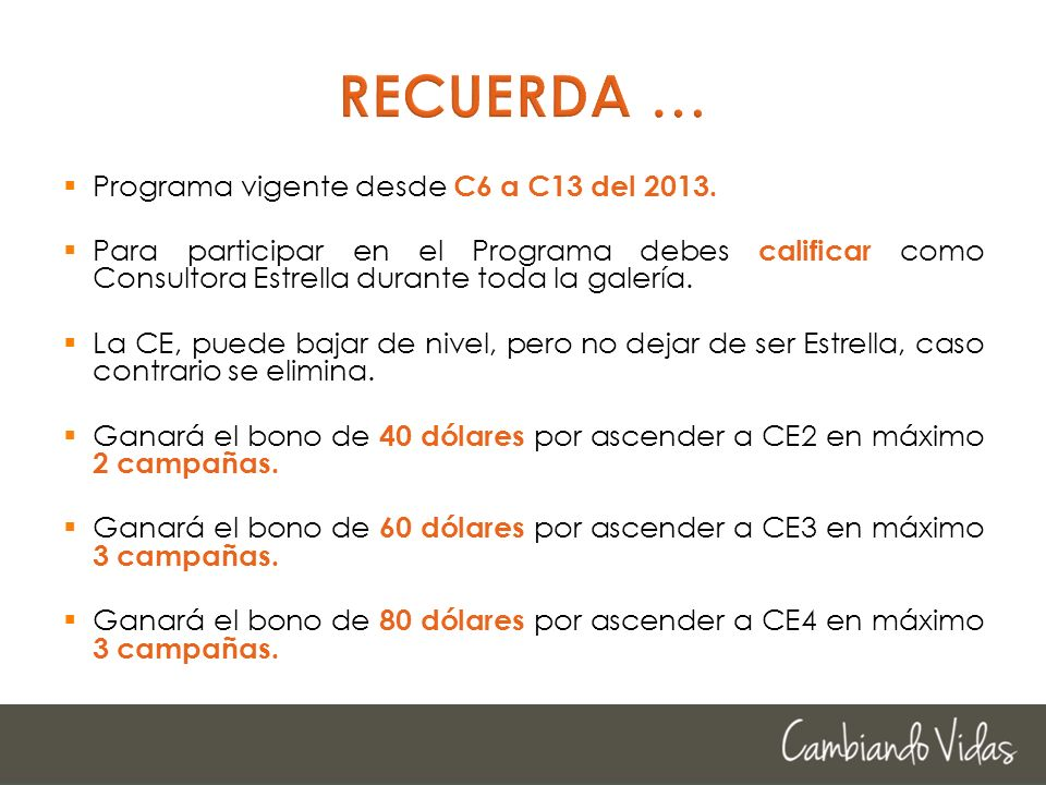 Programa vigente desde C6 a C13 del 2013. Para participar en el Programa debes calificar como Consultora Estrella durante toda la galería. La CE, pued