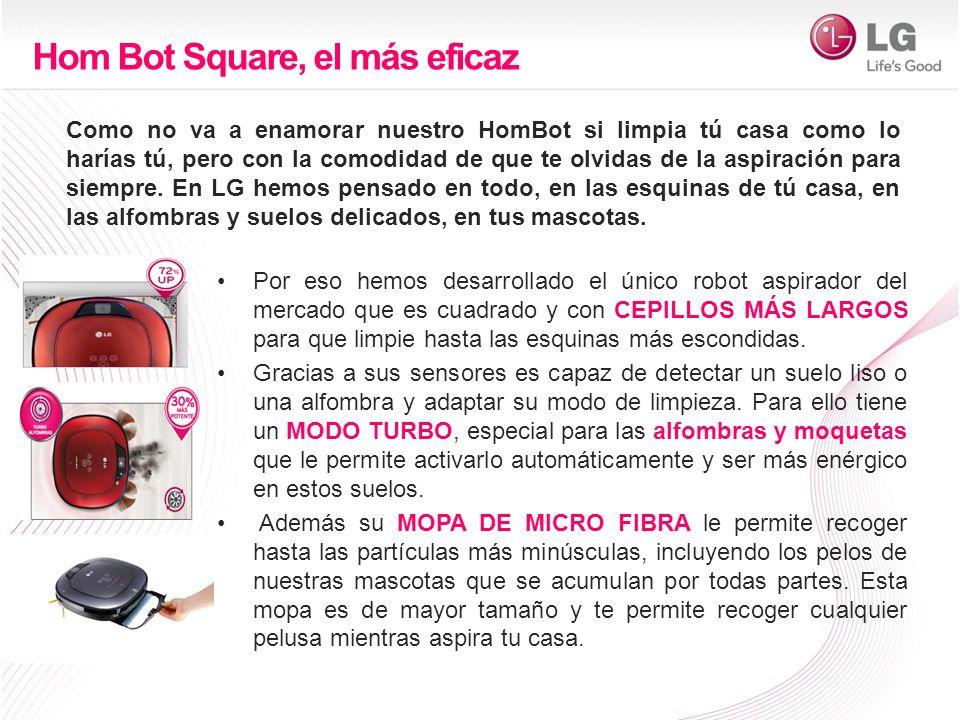Hom Bot Square, el más eficaz Por eso hemos desarrollado el único robot aspirador del mercado que es cuadrado y con CEPILLOS MÁS LARGOS para que limpie hasta las esquinas más escondidas.