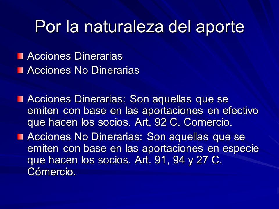Por la naturaleza del aporte Acciones Dinerarias Acciones No Dinerarias Acciones Dinerarias: Son aquellas que se emiten con base en las aportaciones e
