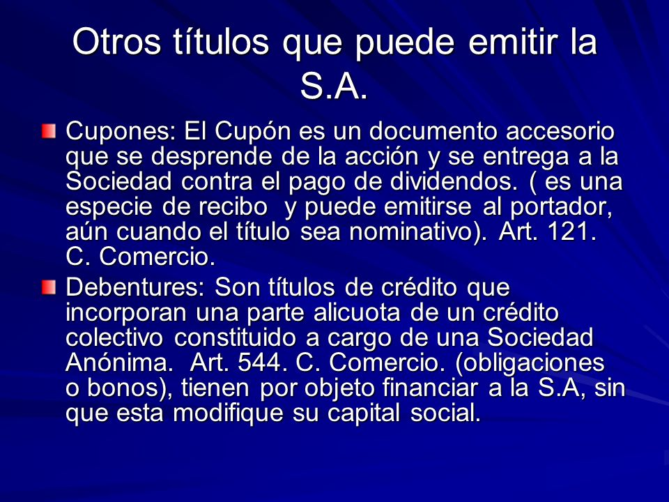 Otros títulos que puede emitir la S.A. Cupones: El Cupón es un documento accesorio que se desprende de la acción y se entrega a la Sociedad contra el