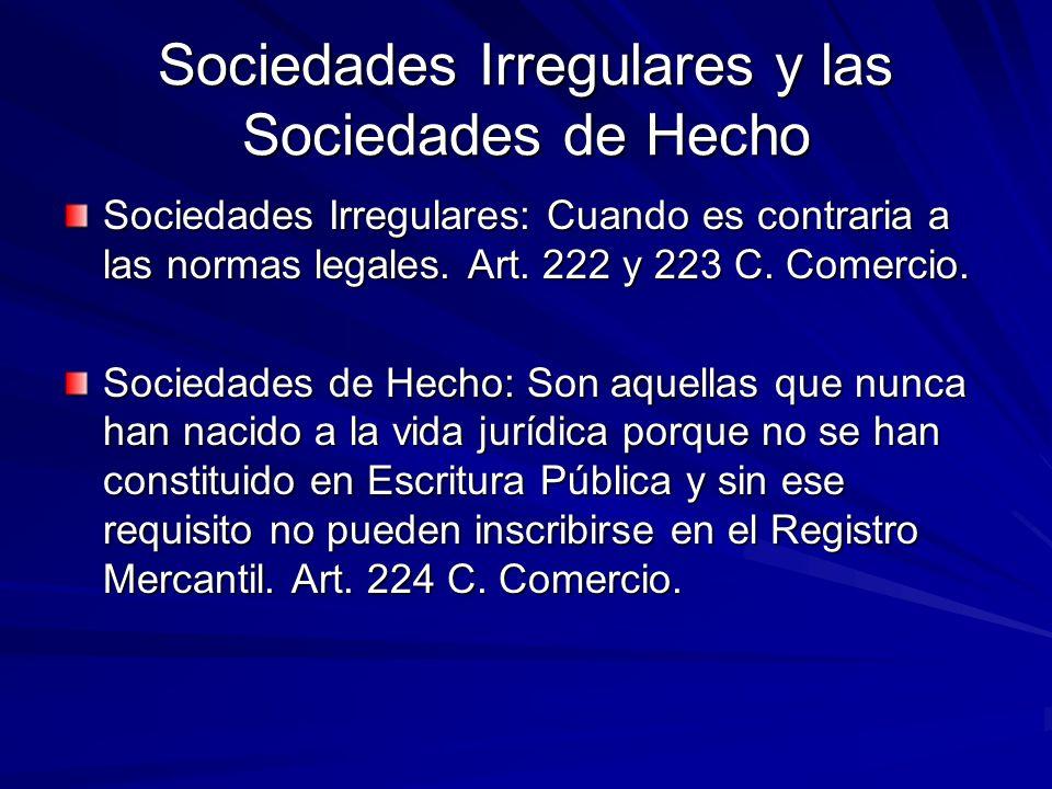 Sociedades Irregulares y las Sociedades de Hecho Sociedades Irregulares: Cuando es contraria a las normas legales. Art. 222 y 223 C. Comercio. Socieda