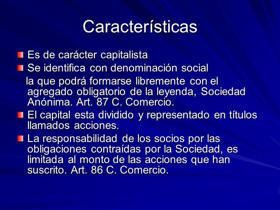 Características Es de carácter capitalista Se identifica con denominación social la que podrá formarse libremente con el agregado obligatorio de la le